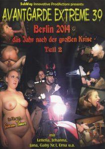 Avantgarde Extreme 39 – Berlin 2014 – das Jahr nach der großen Krise Teil 2 (Johanna, Lettetia, Jana, Gaby Nr.1, Erna & Eve)